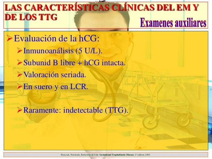LAS CARACTERÍSTICAS CLÍNICAS DEL EM YDE LOS TTGEvaluación de la hCG:  Inmunoanálisis (5 U/L).  Subunid B libre + hCG in...