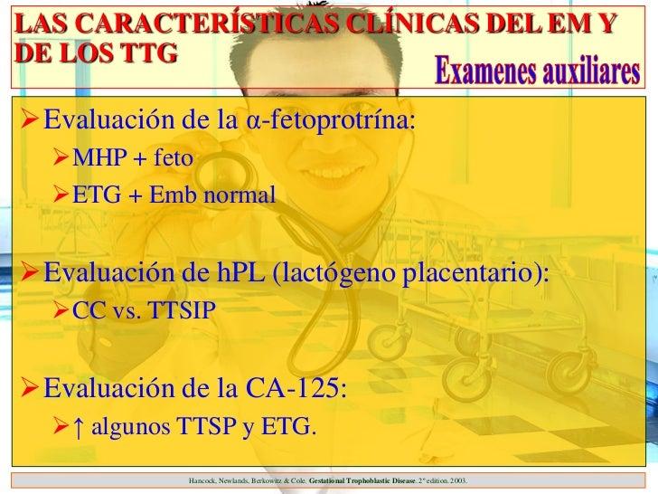 LAS CARACTERÍSTICAS CLÍNICAS DEL EM YDE LOS TTGEvaluación de la α-fetoprotrína:  MHP + feto  ETG + Emb normalEvaluació...