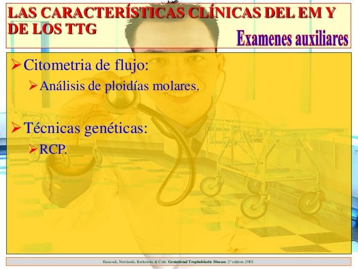 LAS CARACTERÍSTICAS CLÍNICAS DEL EM YDE LOS TTGCitometria de flujo:  Análisis de ploidías molares.Técnicas genéticas:  ...