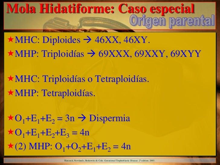 Mola Hidatiforme: Caso especialMHC: Diploides  46XX, 46XY.MHP: Triploidías  69XXX, 69XXY, 69XYYMHC: Triploidías o Tet...