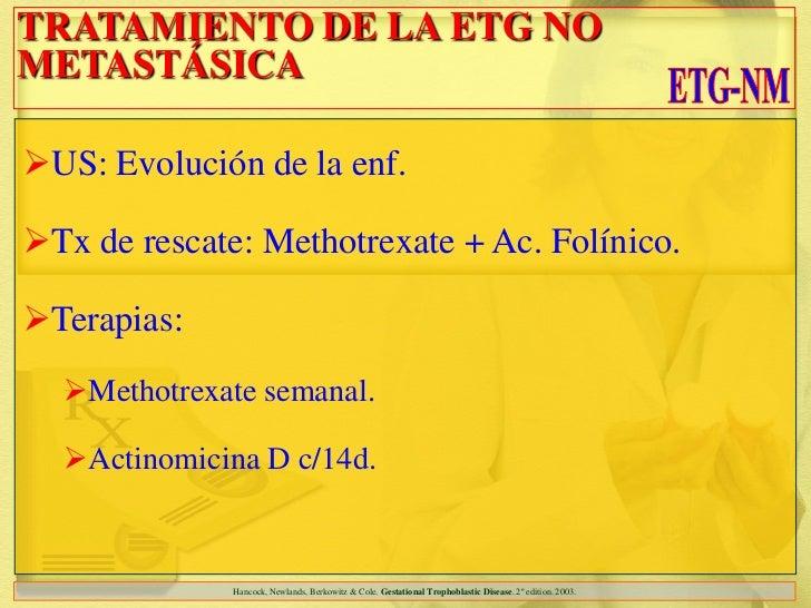 TRATAMIENTO DE LA ETG NOMETASTÁSICAUS: Evolución de la enf.Tx de rescate: Methotrexate + Ac. Folínico.Terapias:  Metho...