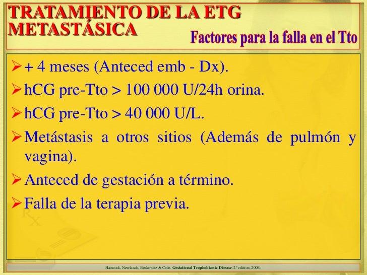TRATAMIENTO DE LA ETGMETASTÁSICA+ 4 meses (Anteced emb - Dx).hCG pre-Tto > 100 000 U/24h orina.hCG pre-Tto > 40 000 U/L...