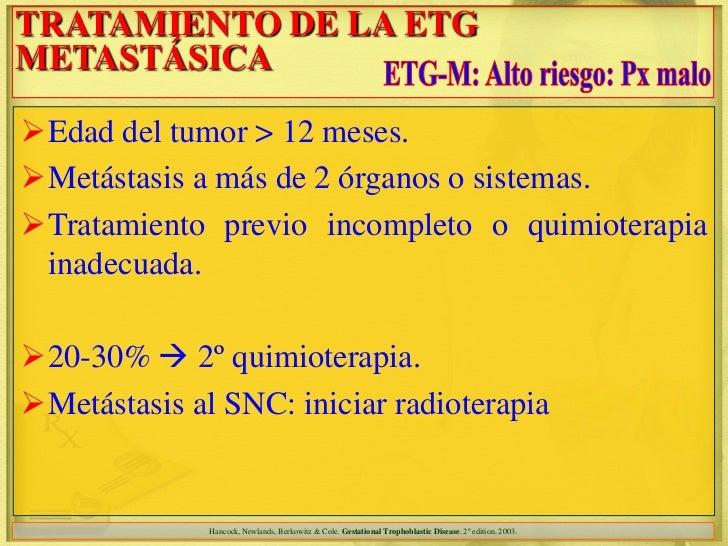 TRATAMIENTO DE LA ETGMETASTÁSICAEdad del tumor > 12 meses.Metástasis a más de 2 órganos o sistemas.Tratamiento previo i...