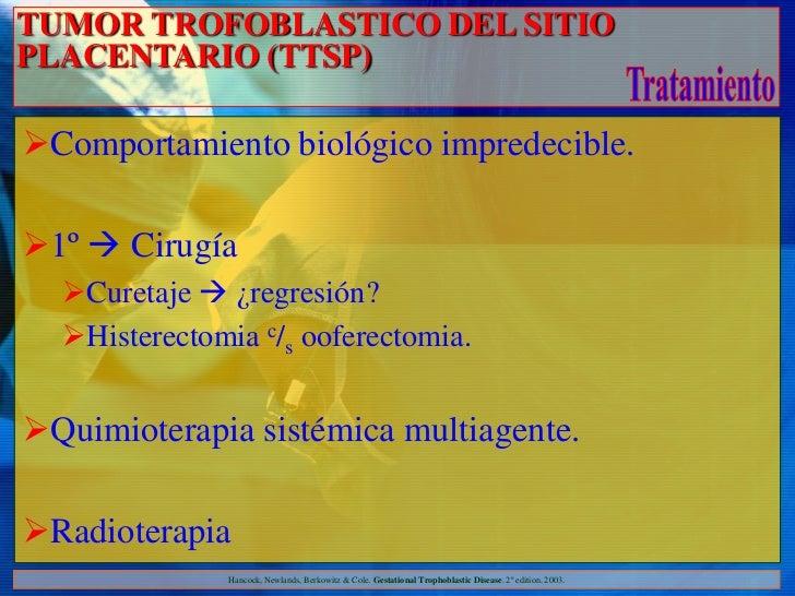 TUMOR TROFOBLASTICO DEL SITIOPLACENTARIO (TTSP)Comportamiento biológico impredecible.1º  Cirugía  Curetaje  ¿regresió...