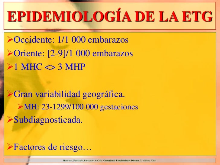 EPIDEMIOLOGÍA DE LA ETGOccidente: 1/1 000 embarazosOriente: [2-9]/1 000 embarazos1 MHC <> 3 MHPGran variabilidad geogr...