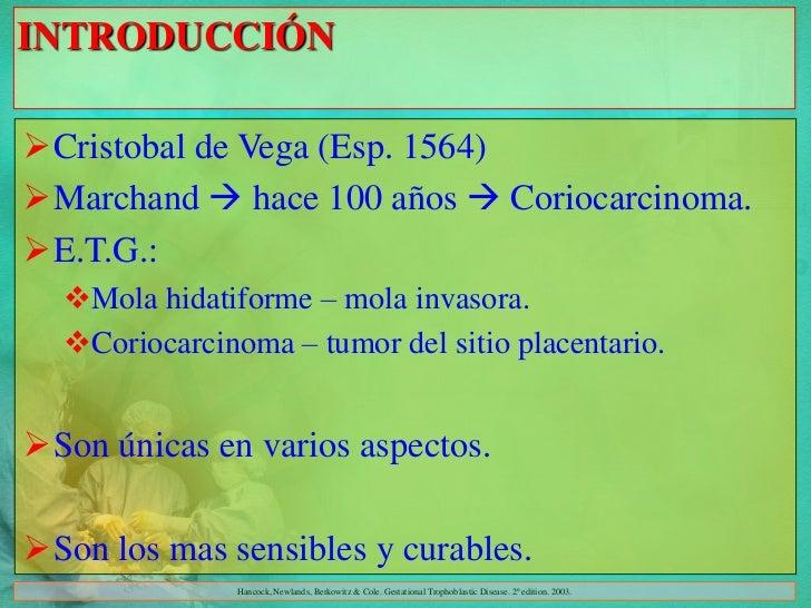 INTRODUCCIÓNCristobal de Vega (Esp. 1564)Marchand  hace 100 años  Coriocarcinoma.E.T.G.:  Mola hidatiforme – mola in...