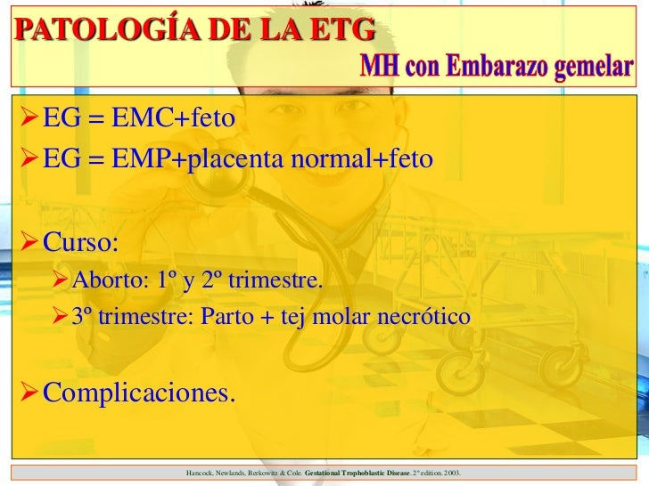 PATOLOGÍA DE LA ETGEG = EMC+fetoEG = EMP+placenta normal+fetoCurso:  Aborto: 1º y 2º trimestre.  3º trimestre: Parto ...