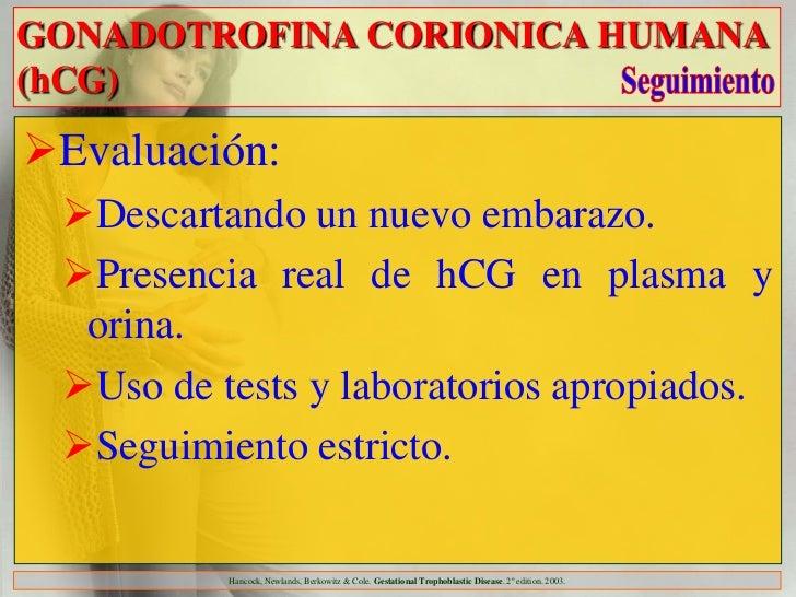 GONADOTROFINA CORIONICA HUMANA(hCG)Evaluación: Descartando un nuevo embarazo. Presencia real de hCG en plasma y  orina....