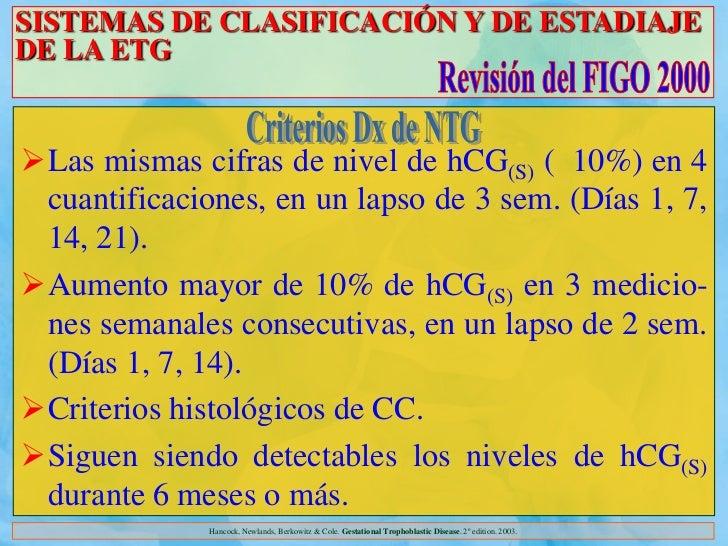 SISTEMAS DE CLASIFICACIÓN Y DE ESTADIAJEDE LA ETGLas mismas cifras de nivel de hCG(S) ( 10%) en 4 cuantificaciones, en un...