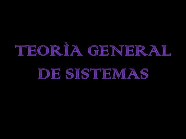 TEORÌA GENERAL DE SISTEMAS<br />