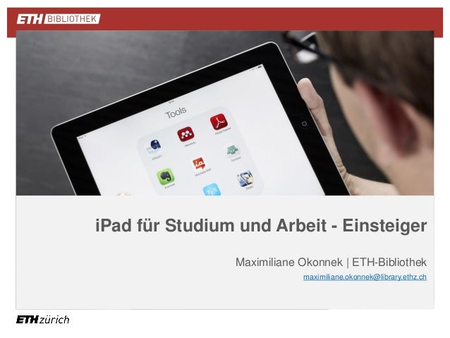 || iPad für Studium und Arbeit - Einsteiger Maximiliane Okonnek | ETH-Bibliothek maximiliane.okonnek@library.ethz.ch
