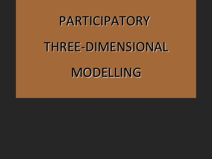 PARTICIPATORY  THREE-DIMENSIONAL MODELLING