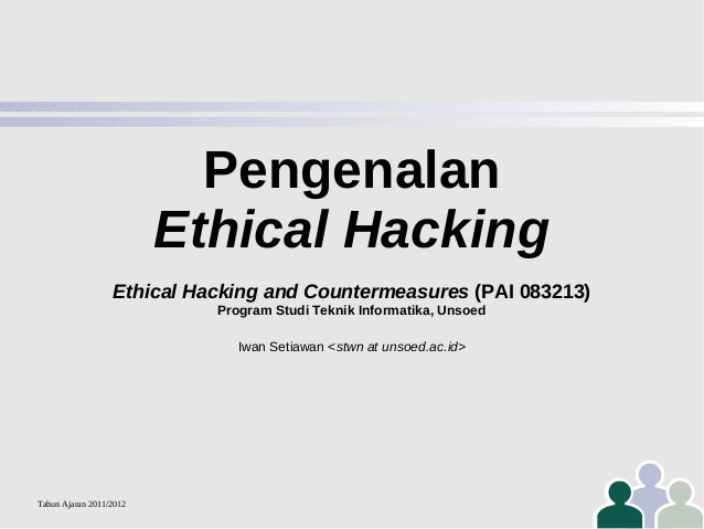Pengenalan Ethical Hacking Ethical Hacking and Countermeasures (PAI 083213) Program Studi Teknik Informatika, Unsoed Iwan ...