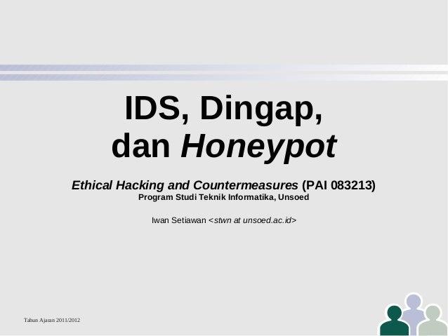 IDS, Dingap, dan Honeypot Ethical Hacking and Countermeasures (PAI 083213) Program Studi Teknik Informatika, Unsoed Iwan S...