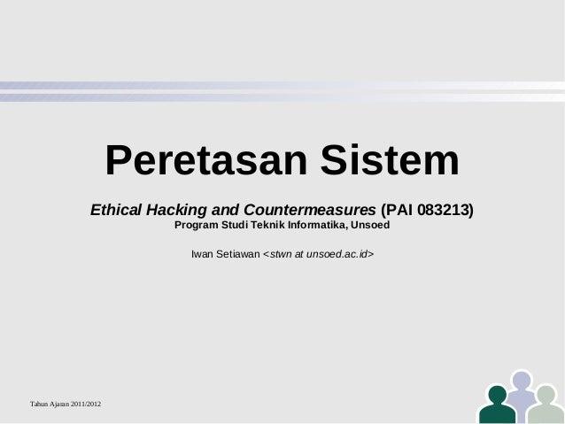 Peretasan Sistem Ethical Hacking and Countermeasures (PAI 083213) Program Studi Teknik Informatika, Unsoed Iwan Setiawan <...