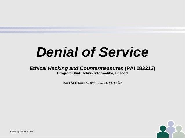 Denial of Service Ethical Hacking and Countermeasures (PAI 083213) Program Studi Teknik Informatika, Unsoed Iwan Setiawan ...