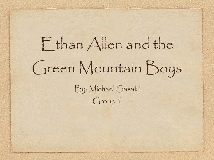 Ethan Allen and theGreen Mountain Boys     By: Michael Sasaki          Group 1