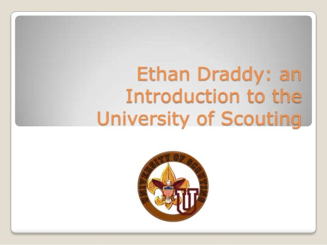Ethan Draddy: anIntroduction to theUniversity of Scouting