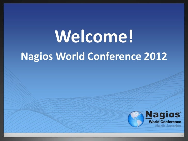 Welcome!Nagios World Conference 2012