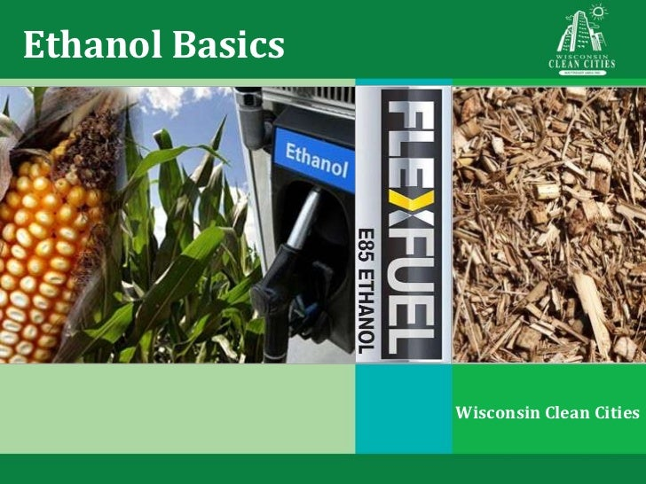 Ethanol Basics                 Wisconsin Clean Cities