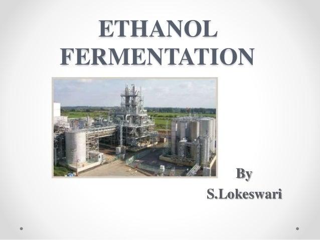 ETHANOL FERMENTATION By S.Lokeswari