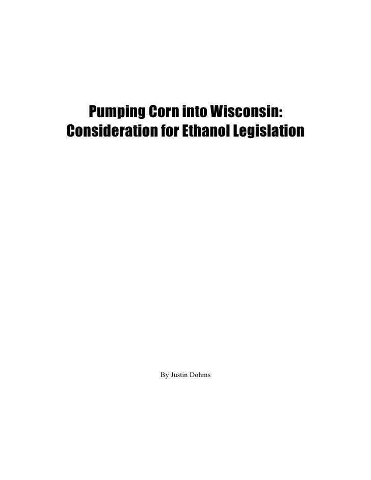 Pumping Corn into Wisconsin:Consideration for Ethanol Legislation              By Justin Dohms