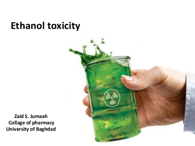 Ethanol toxicity Zaid S. Jumaah Collage of pharmacy University of Baghdad