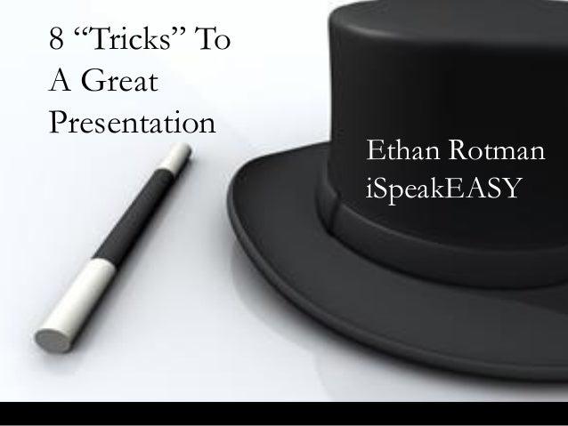 "8 ""Tricks"" To A Great Presentation Ethan Rotman iSpeakEASY"