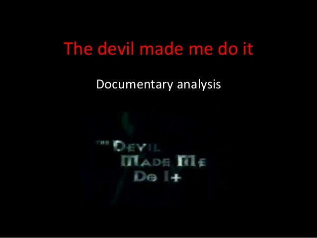 The devil made me do it Documentary analysis