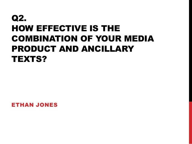 Q2. HOW EFFECTIVE IS THE COMBINATION OF YOUR MEDIA PRODUCT AND ANCILLARY TEXTS? ETHAN JONES