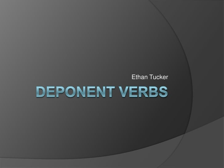 Deponent Verbs<br />Ethan Tucker<br />
