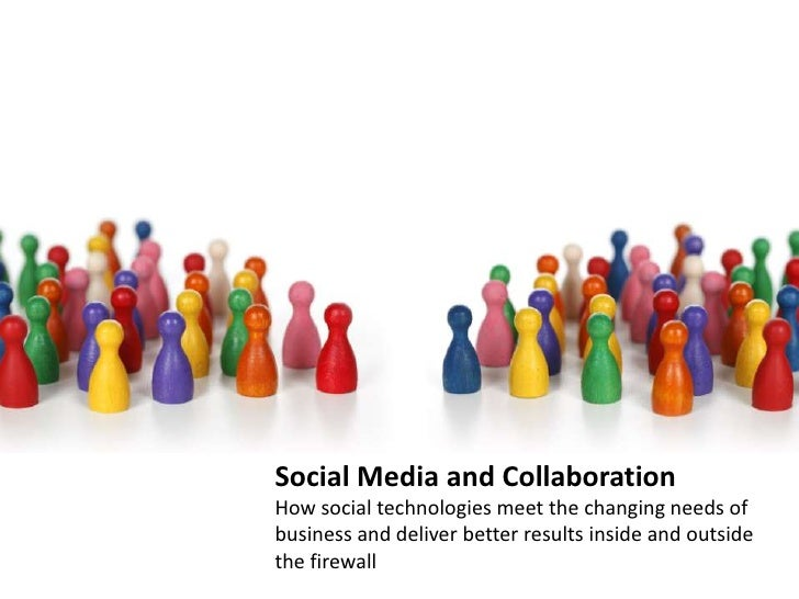 Social Media and Collaboration  How social technologies meet the changing needs of business and deliver better results ins...