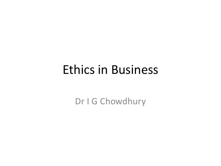 Ethics in Business<br />Dr I G Chowdhury<br />