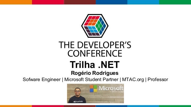 Globalcode – Open4education Trilha .NET Rogério Rodrigues Sofware Engineer | Microsoft Student Partner | MTAC.org | Profes...
