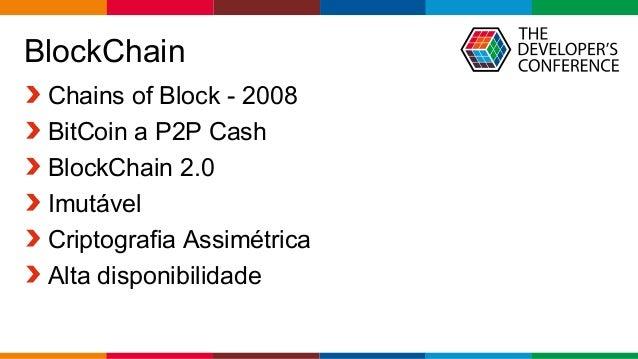 Globalcode – Open4education BlockChain Chains of Block - 2008 BitCoin a P2P Cash BlockChain 2.0 Imutável Criptografia Assi...