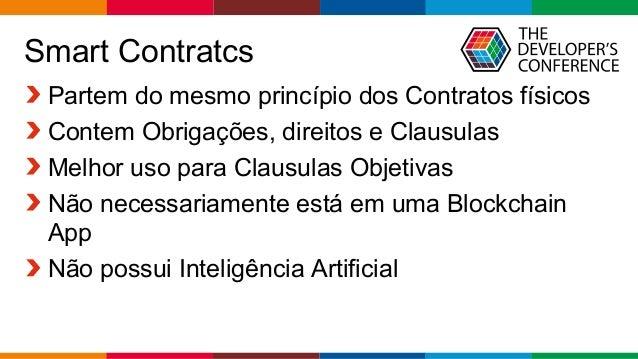 Globalcode – Open4education Smart Contratcs Partem do mesmo princípio dos Contratos físicos Contem Obrigações, direitos e ...