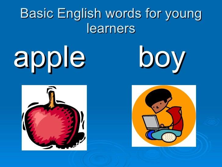 Basic English words for young learners <ul><li>apple </li></ul><ul><li>boy </li></ul>