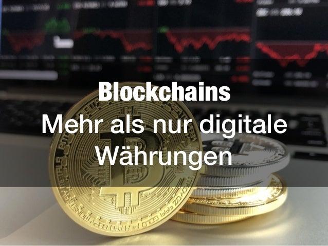 Blockchains Mehr als nur digitale Währungen