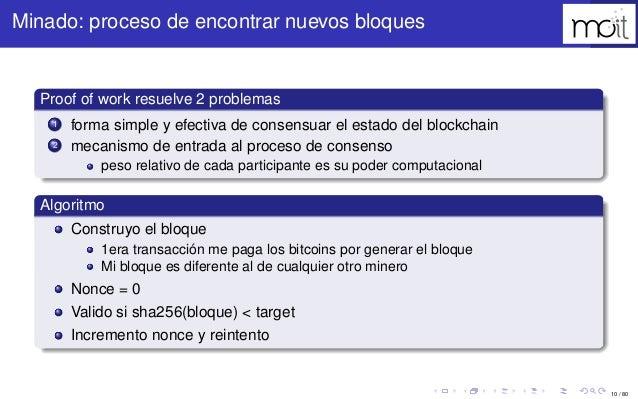 10 / 80 Minado: proceso de encontrar nuevos bloques Proof of work resuelve 2 problemas 1 forma simple y efectiva de consen...