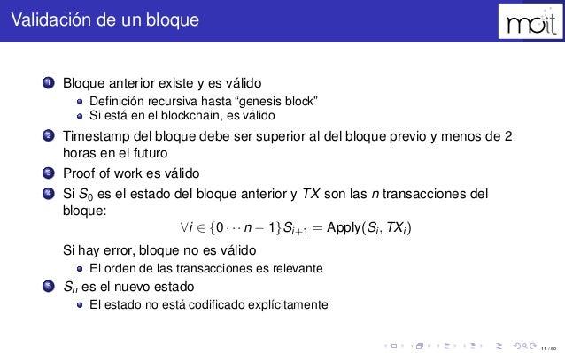 """11 / 80 Validación de un bloque 1 Bloque anterior existe y es válido Definición recursiva hasta """"genesis block"""" Si está en ..."""