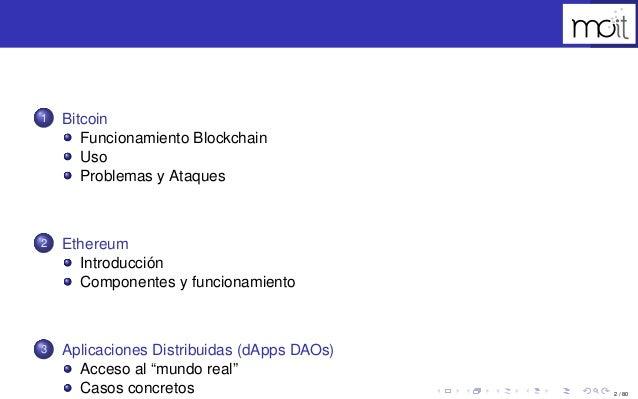 2 / 80 1 Bitcoin Funcionamiento Blockchain Uso Problemas y Ataques 2 Ethereum Introducción Componentes y funcionamiento 3 ...
