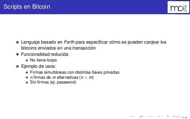 18 / 80 Scripts en Bitcoin Lenguaje basado en Forth para especificar cómo se pueden canjear los bitcoins enviados en una tr...