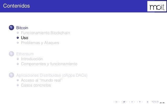 20 / 80 Contenidos 1 Bitcoin Funcionamiento Blockchain Uso Problemas y Ataques 2 Ethereum Introducción Componentes y funci...