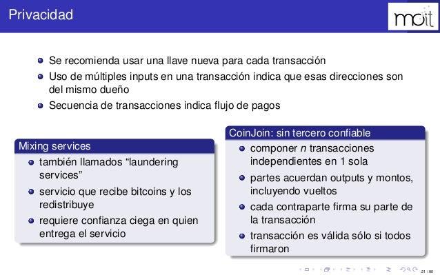 21 / 80 Privacidad Se recomienda usar una llave nueva para cada transacción Uso de múltiples inputs en una transacción ind...