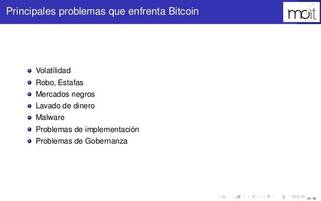 33 / 80 Principales problemas que enfrenta Bitcoin Volatilidad Robo, Estafas Mercados negros Lavado de dinero Malware Prob...