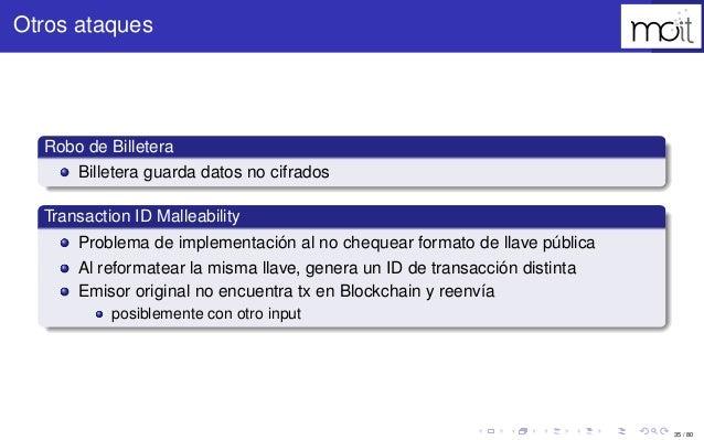35 / 80 Otros ataques Robo de Billetera Billetera guarda datos no cifrados Transaction ID Malleability Problema de impleme...