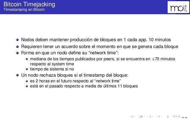 40 / 80 Bitcoin Timejacking Timestamping en Bitcoin Nodos deben mantener producción de bloques en 1 cada app. 10 minutos R...