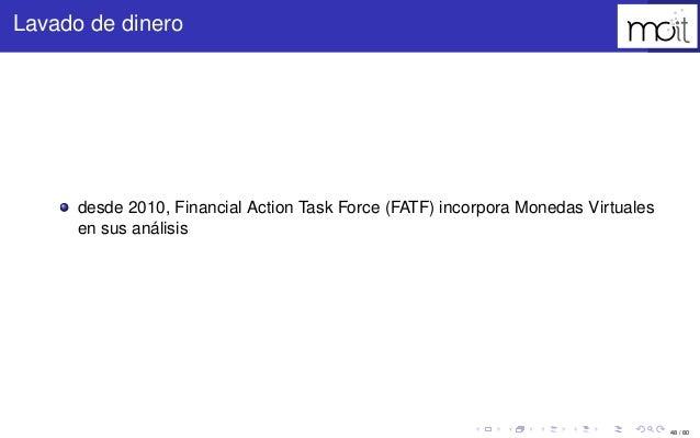 48 / 80 Lavado de dinero desde 2010, Financial Action Task Force (FATF) incorpora Monedas Virtuales en sus análisis