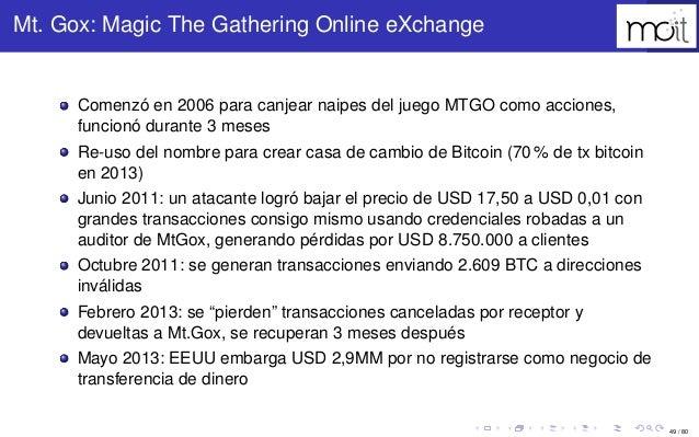 49 / 80 Mt. Gox: Magic The Gathering Online eXchange Comenzó en 2006 para canjear naipes del juego MTGO como acciones, fun...
