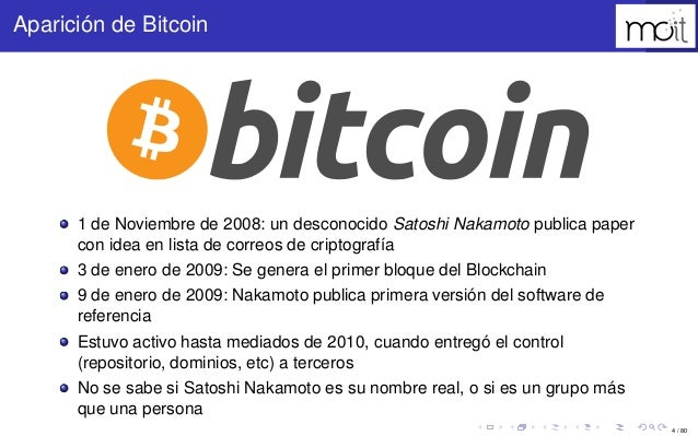 4 / 80 Aparición de Bitcoin 1 de Noviembre de 2008: un desconocido Satoshi Nakamoto publica paper con idea en lista de cor...